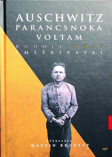 Auschwitz parancsnoka voltam - Rudolf Höss emlékiratai